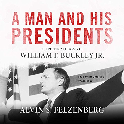 A Man and His Presidents Lib/E : The Political Odyssey of William F. Buckley Jr.
