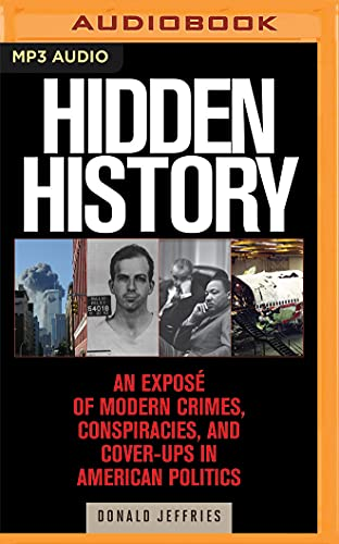Hidden History : An Expose of Modern Crimes, Conspiracies, and Cover-Ups in American Politics