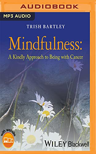 Mindfulness : A Kindly Approach to Being with Cancer