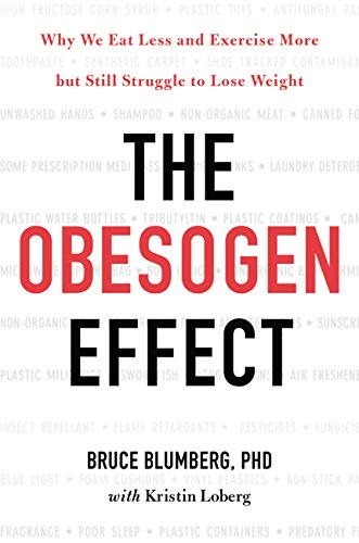 The Obesogen Effect : Why We Eat Less and Exercise More But Still Struggle to Lose Weight