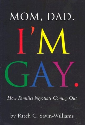 Mom, Dad, I'm Gay : How Families Negotiate Coming Out
