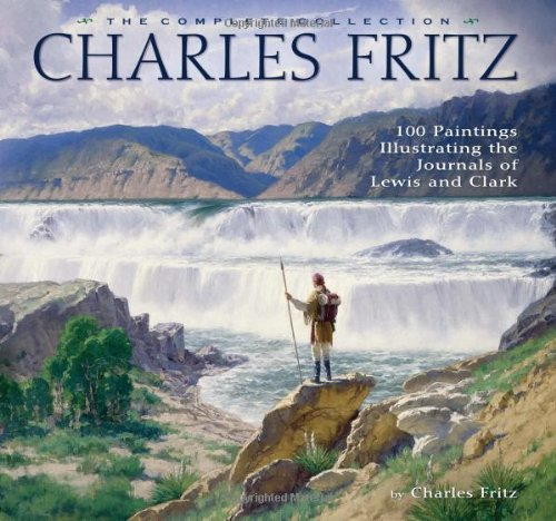 Charles Fritz : 100 Paintings Illustrating the Journals of Lewis and Clark