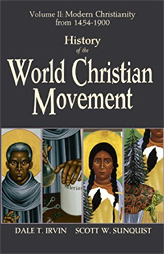History of the World Christian Movement: Volume 2 : Volume II Modern Christianity from 1454 to 1900