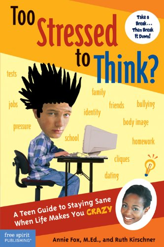 Too Stressed to Think? : A Teen Guide to Staying Sane When Life Makes You Crazy
