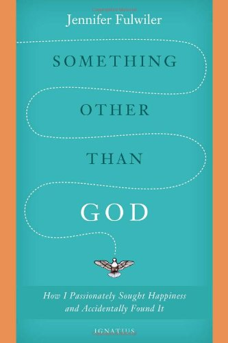 Something Other Than God : How I Passionately Sought Happiness and Accidentally Found it