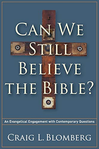 Can We Still Believe the Bible? : An Evangelical Engagement with Contemporary Questions