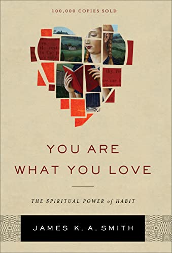 You Are What You Love : The Spiritual Power of Habit