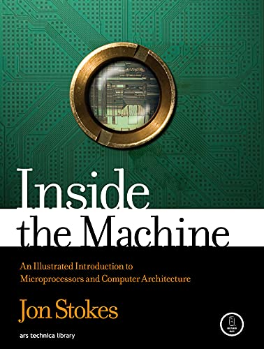 Inside The Machine : An Illustrated Introduction to Microprocessors and Computer Architecture