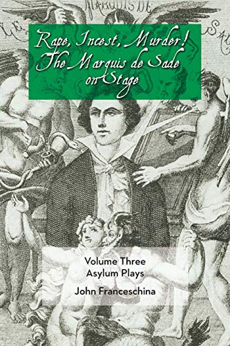 Rape, Incest, Murder! the Marquis de Sade on Stage Volume Three - Asylum Plays