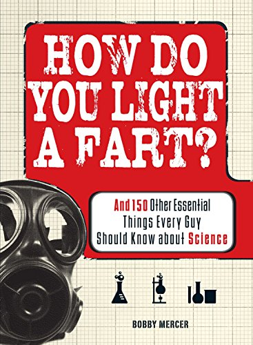 How Do You Light a Fart? : And 150 Other Essential Things Every Guy Should Know about Science
