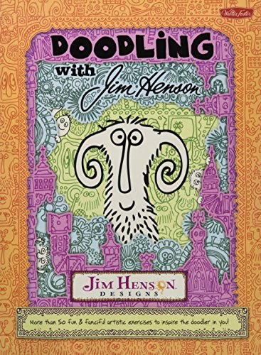 Doodling with Jim Henson : More Than 50 Fun and Fanciful Exercises to Inspire the Doodler in You!