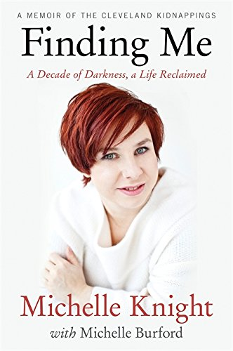 Finding Me : A Decade of Darkness, a Life Reclaimed: A Memoir of the Cleveland Kidnappings