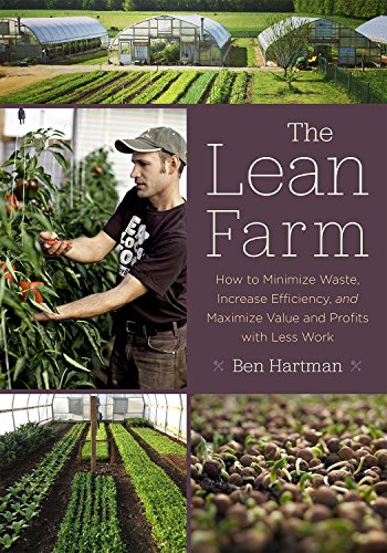 The Lean Farm : How to Minimize Waste, Increase Efficiency, and Maximize Value and Profits with Less Work