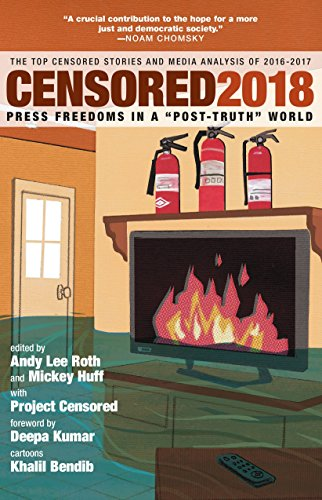 Censored 2018 : Press Freedoms in a 'Post-Truth' Society - The Top Censored Stories and Media Analysis of 2016-2017