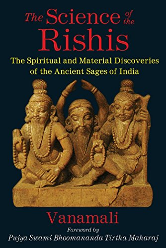 The Science of the Rishis : The Spiritual and Material Discoveries of the Ancient Sages of India