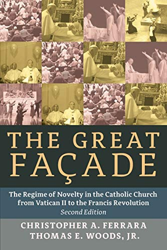 The Great Facade : The Regime of Novelty in the Catholic Church from Vatican II to the Francis Revolution