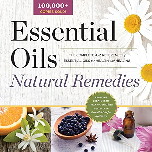 Essential Oils Natural Remedies : The Complete A-Z Reference of Essential Oils for Health and Healing