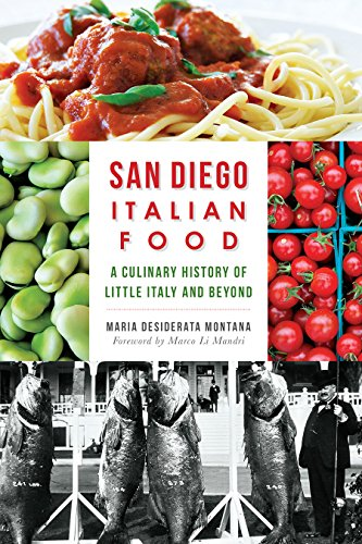 San Diego Italian Food : A Culinary History of Little Italy and Beyond