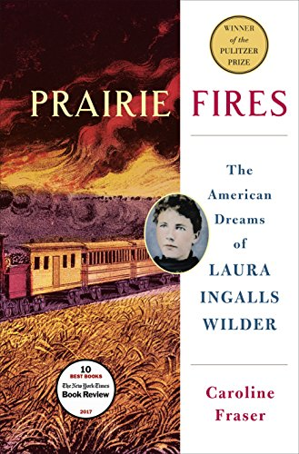 Prairie Fires : The Life and Times of Laura Ingalls Wilder