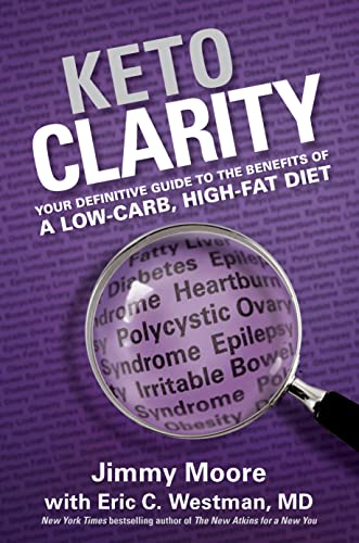 Keto Clarity : Your Definitive Guide to the Benefits of a Low-Carb, High-Fat Diet