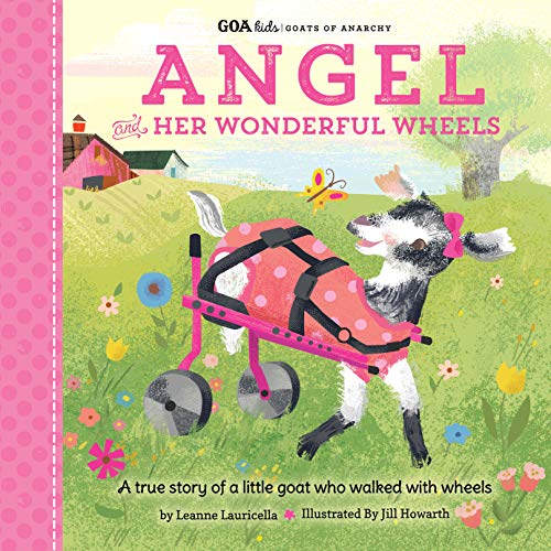 GOA Kids - Goats of Anarchy: Angel and Her Wonderful Wheels : A true story of a little goat who walked with wheels