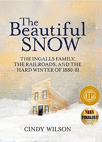 The Beautiful Snow : The Ingalls Family, the Railroads, and the Hard Winter of 1880-81