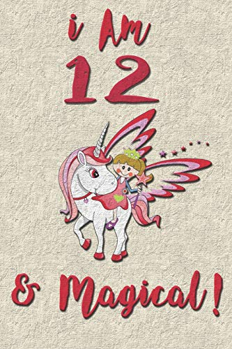 I am 12 & Magical! NoteBook : Unicorn NoteBook for 12 years old girls with cute unicorns Features: