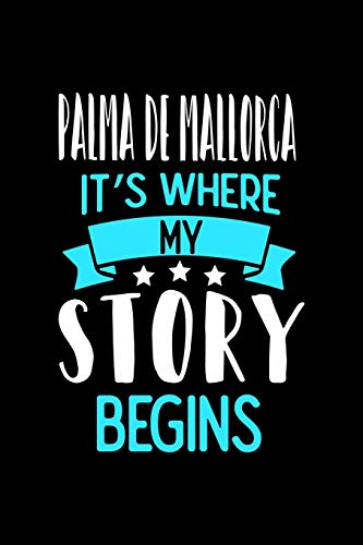 Palma de Mallorca It's Where My Story Begins : Palma de Mallorca Dot Grid 6x9 Dotted Bullet Journal and Notebook 120 Pages