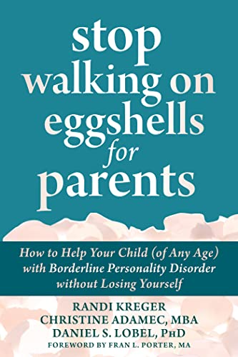 Stop Walking on Eggshells for Parents : How to Help Your Child (of Any Age) with Borderline Personality Disorder Without Losing Yourself