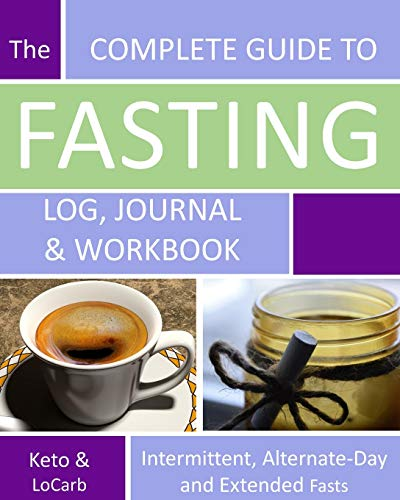 The Complete Guide to Fasting Log, Journal and Workbook : Based on Dr. Jason Fung's Principles for Fasting for Health and Weight Loss - 8x10