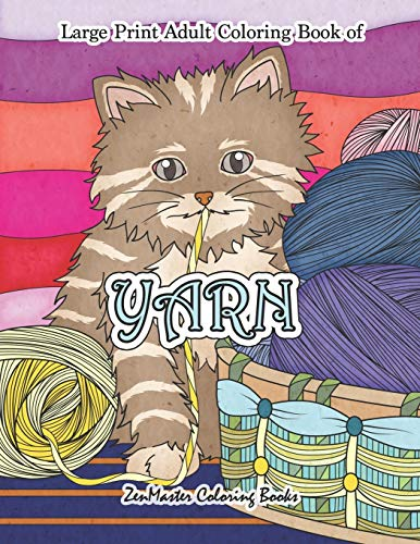 Large Print Adult Coloring Book of Yarn : Simple and Easy Coloring Book for Adults WIth Yarn, Quilting, Knitting, Cuddly Cats, and More for Stress Relief and Relaxation