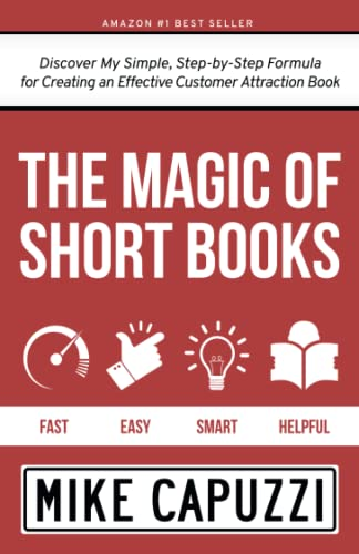 The Magic of Short Books : Discover a Unique & Different Kind of Book to Attract Your Ideal Customer