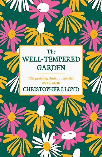 The Well-Tempered Garden : The Timeless Classic That No Gardener Should Be Without