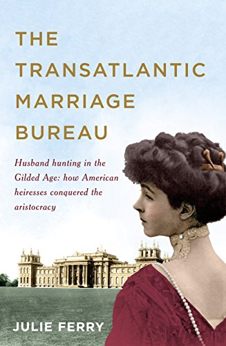 Transatlantic Marriage Bureau : How to Find a Husband in the Gilded Age