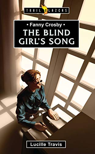 Fanny Crosby : The Blind Girl's Song