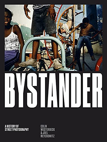 Bystander : A History of Street Photography