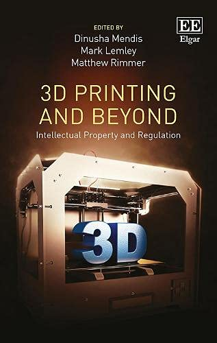 3D Printing and Beyond : Intellectual Property and Regulation