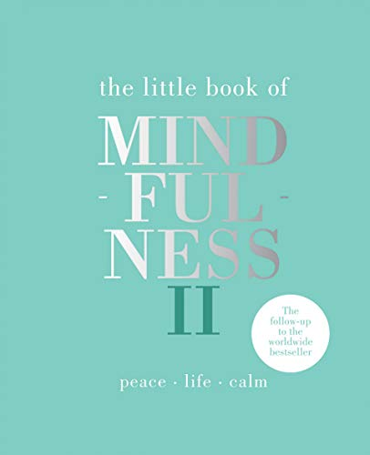 The Little Book of Mindfulness II : Peace | Life | Calm