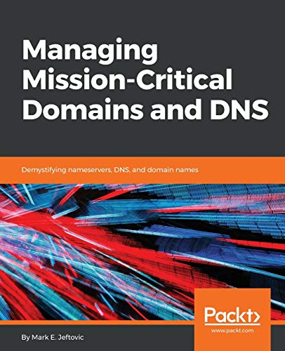 Managing Mission - Critical Domains and DNS : Demystifying nameservers, DNS, and domain names