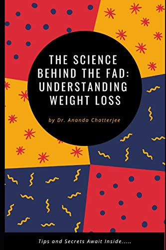 The Science Behind the Fad : Understanding Weight Loss