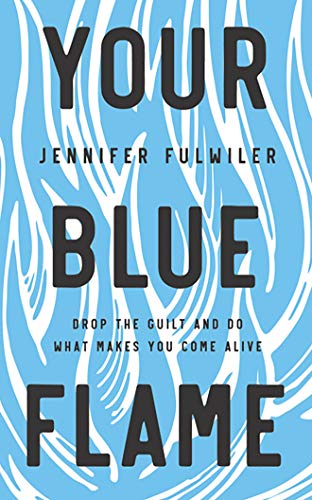 Your Blue Flame : Drop the Guilt and Do What Makes You Come Alive - Library Edition