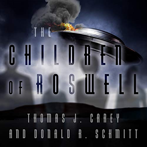 The Children of Roswell : A Seven-Decade Legacy of Fear, Intimidation, and Cover-Ups