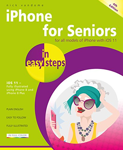 iPhone for Seniors in easy steps, 4th Edition : Covers iOS 11
