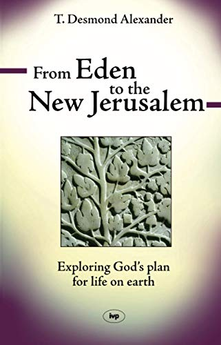 From Eden to the New Jerusalem : Exploring God's Plan for Life on Earth