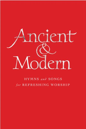 Ancient and Modern : Hymns and Songs for Refreshing worship