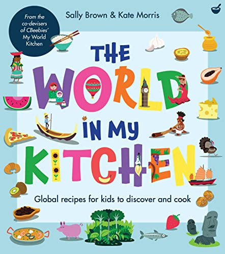 The World In My Kitchen : Global recipes for kids to discover and cook (from the co-devisers of CBeebies' My World Kitchen)
