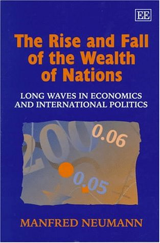 The Rise and Fall of the Wealth of Nations : Long Waves in Economics and International Politics