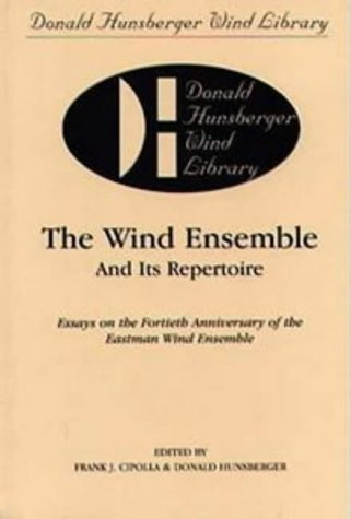 The Wind Ensemble and its Repertoire : Essays on the Fortieth Anniversary of the Eastman Wind Ensemble