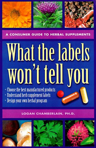 What the Labels Won't Tell You : A Consumer's Guide to Herbal Supplements