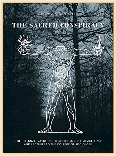 The Sacred Conspiracy : The Internal Papers of the Secret Society of Acephale and Lecturers to the College of Sociology
